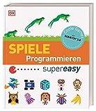 Spiele Programmieren supereasy: Aktualisierte Neuausgabe. Mit Scratch™ 3.0