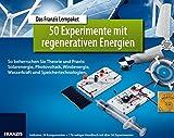 Das Franzis Lernpaket 50 Experimente mit regenerativen Energien: So beherrschen Sie Theorie und Praxis: Solarenergie, Photovoltaik, Windenergie, ... Speichertechnologien. (Elektronik Lernpakete)