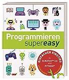 Programmieren supereasy: Einfacher Einstieg in Scratch™ 3.0 und Python®. Aktualisierte Neuausgabe